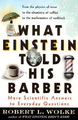 What Einstein Told His Barber By Wolke, Robert L.