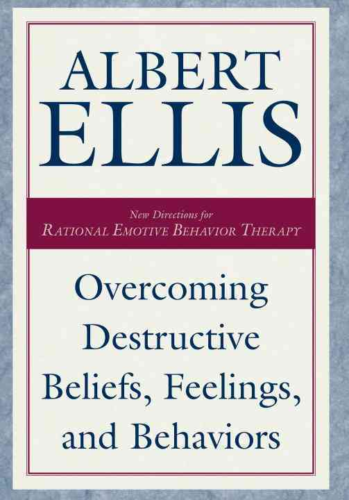 Overcoming Destructive Beliefs, Feelings, and Behaviors By Ellis, Albert